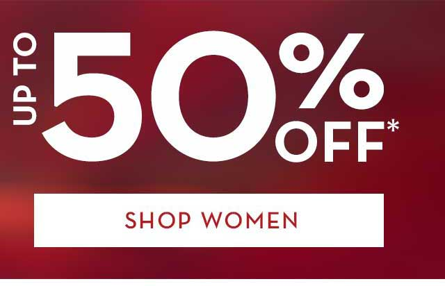 CYBER MONDAY UP TO 50% OFF*  SHOP WOMEN