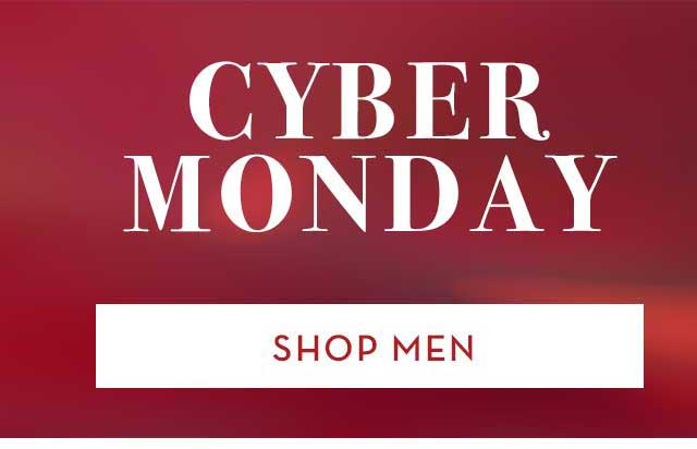 CYBER MONDAY UP TO 50% OFF*  SHOP MEN