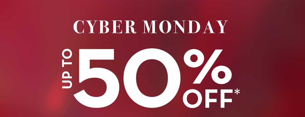 CYBER MONDAY UP TO 50% OFF*