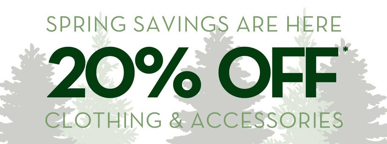 Spring savings are here                                                                                                                                                 20% Off* Clothing & Accessories